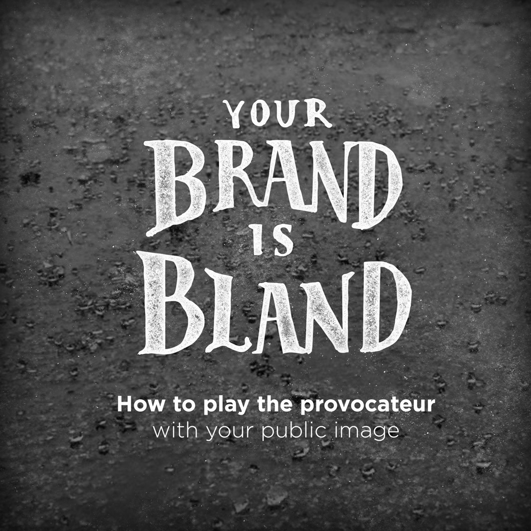 Your brand is bland - provacative advertisements