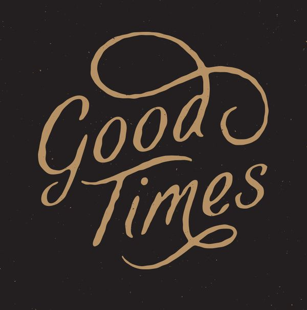 Good Times, Inspiring Hand-lettering