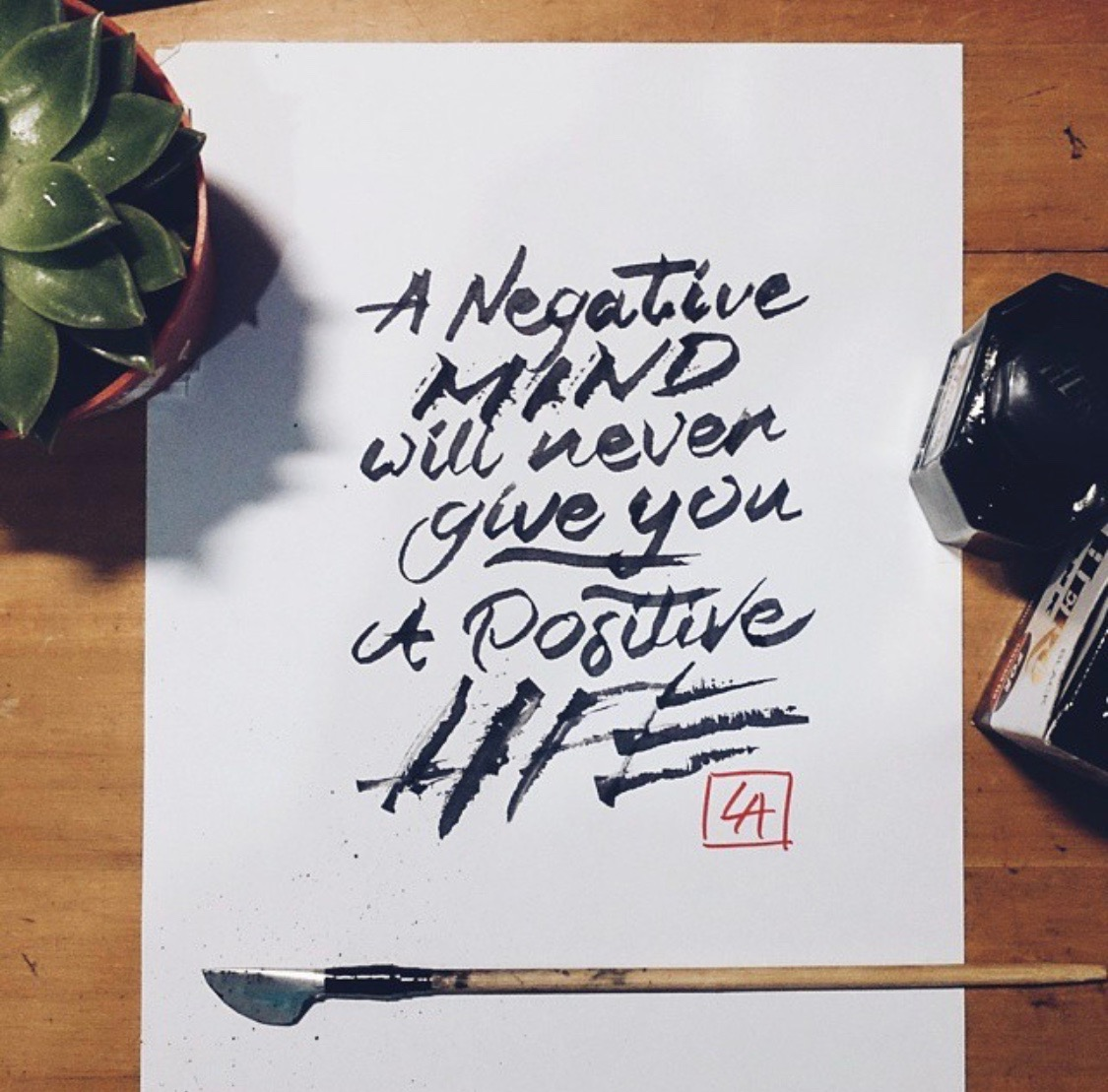 A negative Mind will never give you a positive life- lettering inspiration