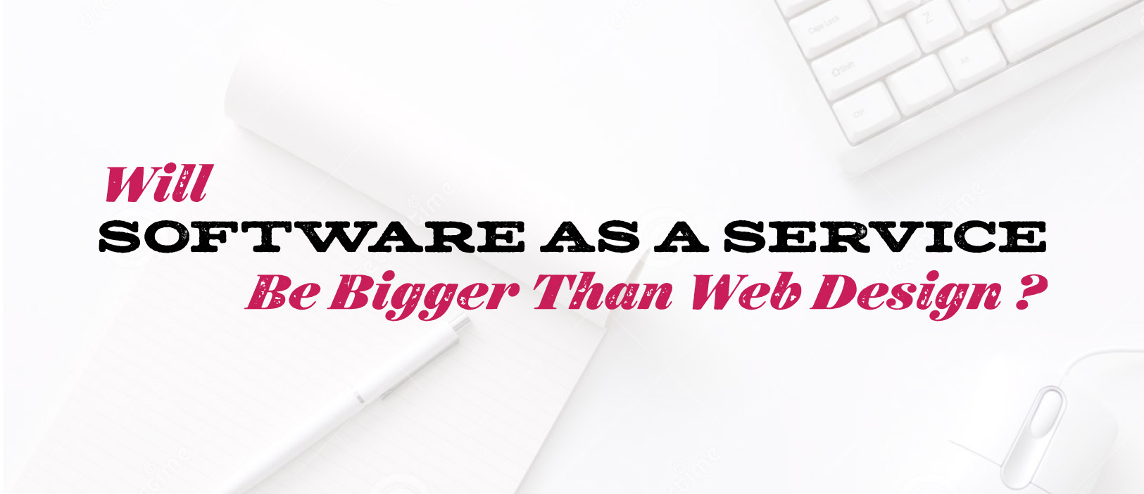 Will Software as a Service Be Bigger than web design?