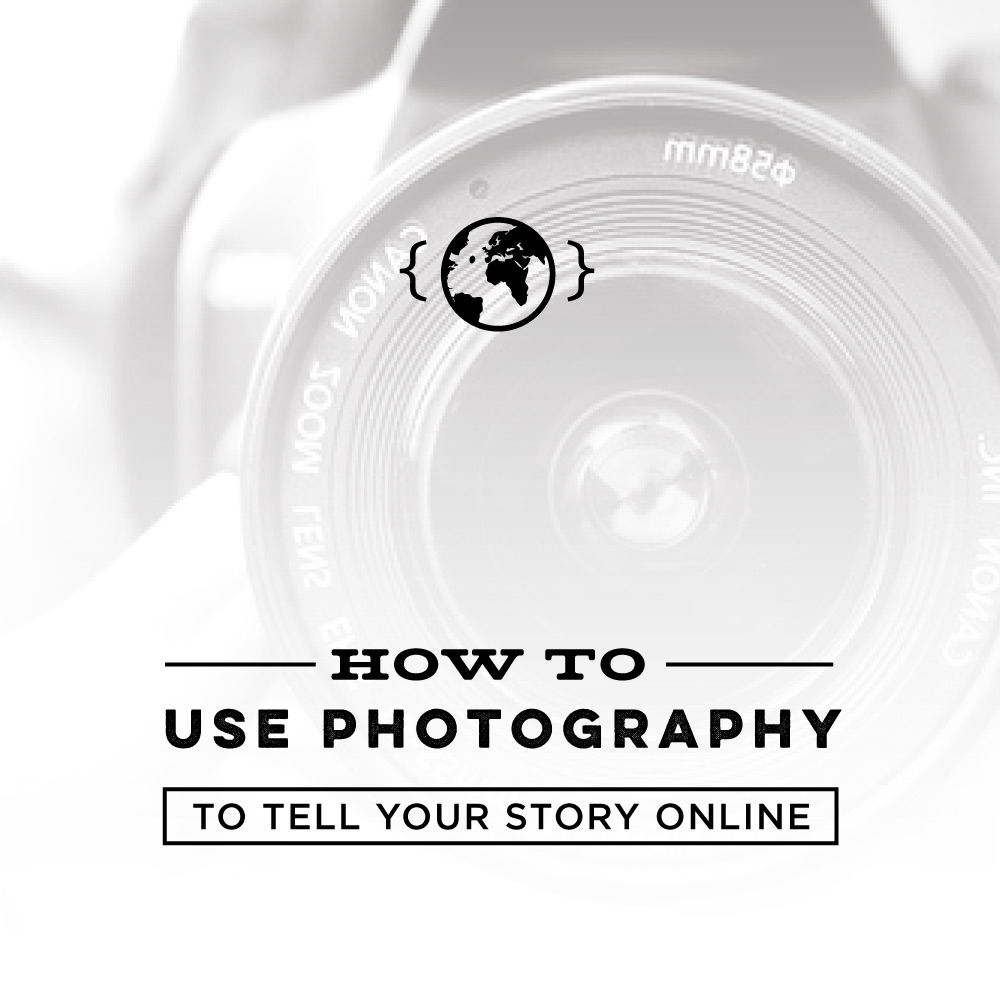 How to Use Photography to Tell Your Story Online