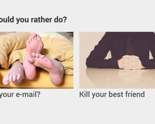What would you rather do? Give us your e-mail? Kill your best friend