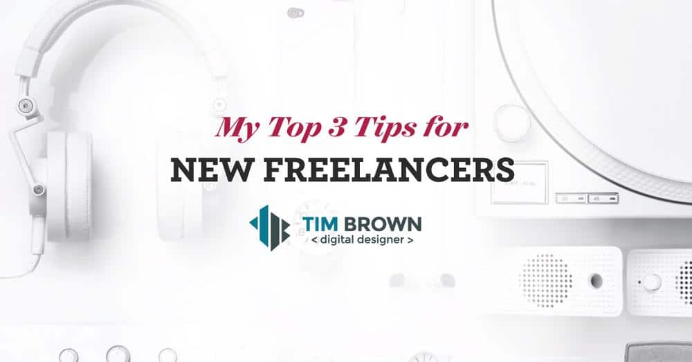 My Top 3 Tips for New freelancers