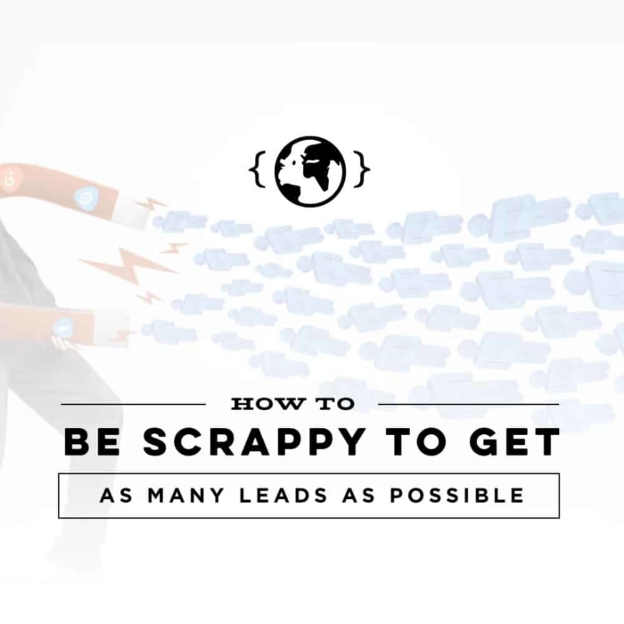 How to Be Scrappy to Get More Leads - Roofing, Construction, Small business - Ways to get more leads